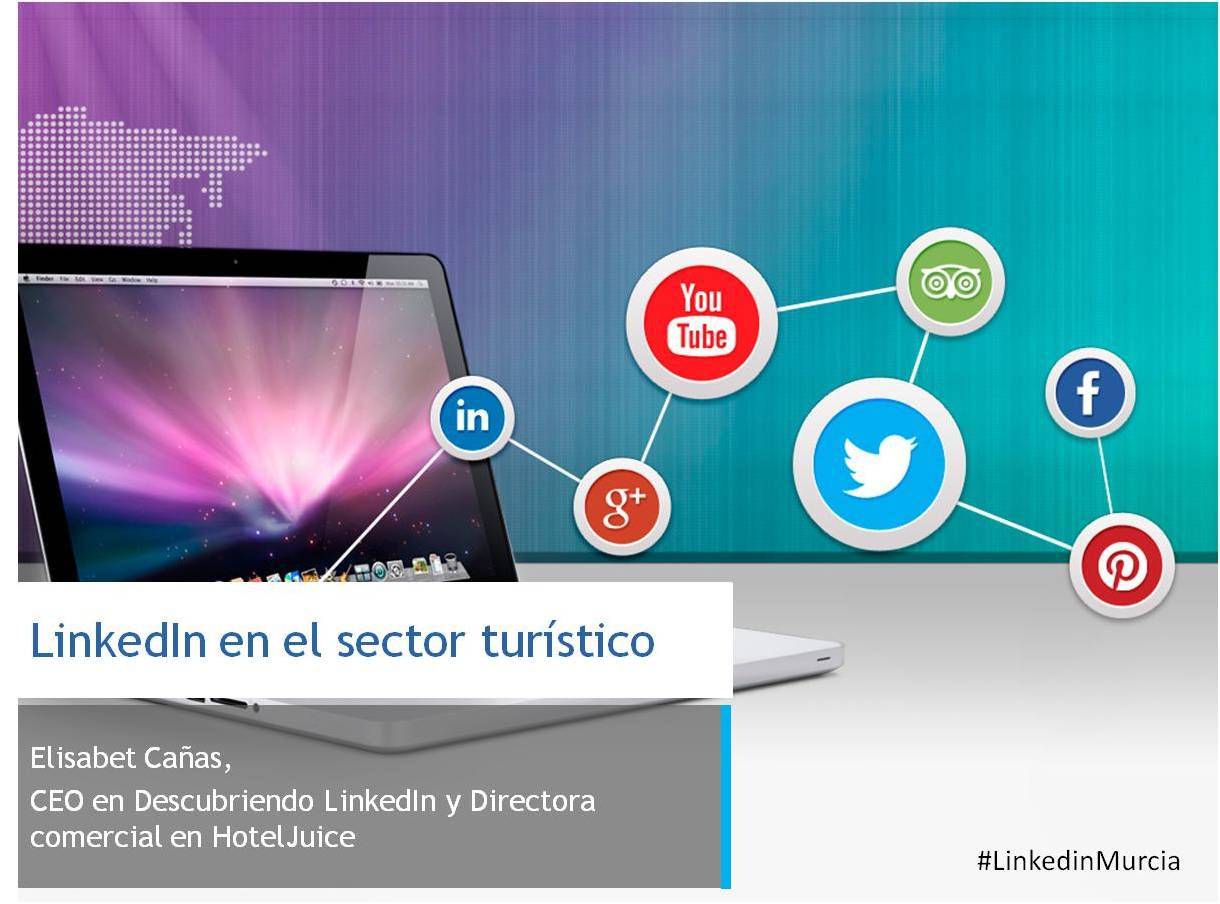 LinkedinMurcia _ LinkedIn para el sector turístico _ Elisabet Cañas _ Descubriendo LinkedIn