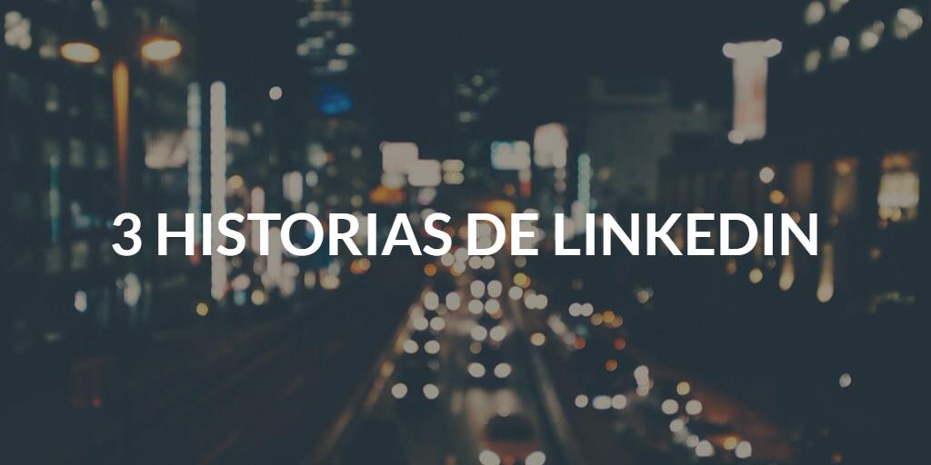 3 historias de LinkedIn