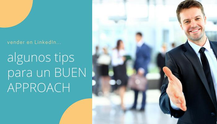 algunos tips para un BUEN APPROACH COMERCIAL en LinkedIn