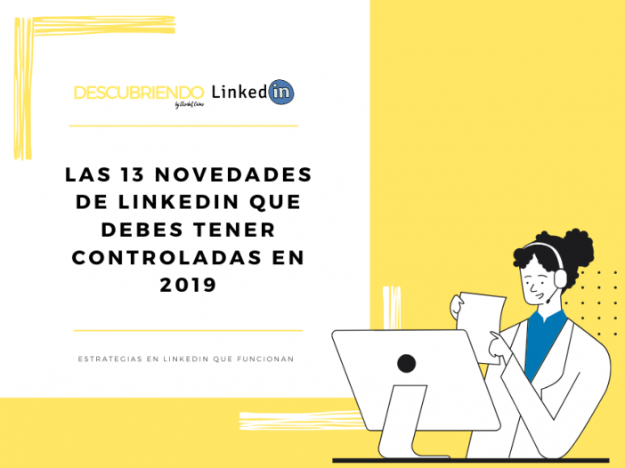 LAS 13 NOVEDADES DE LINKEDIN QUE DEBES CONOCER EN 2019