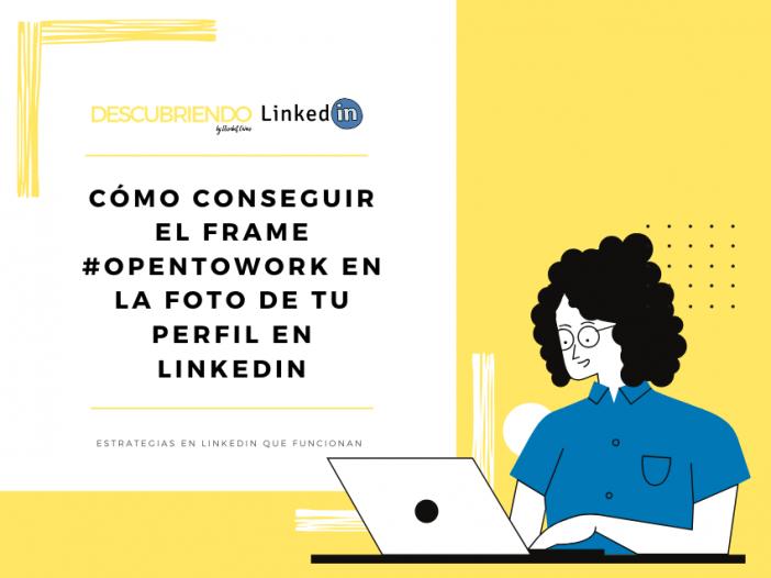 Cómo conseguir el frame opentowork en la foto de tu perfil en LinkedIn _ Descubriendo LinkedIn by Elisabet Cañas