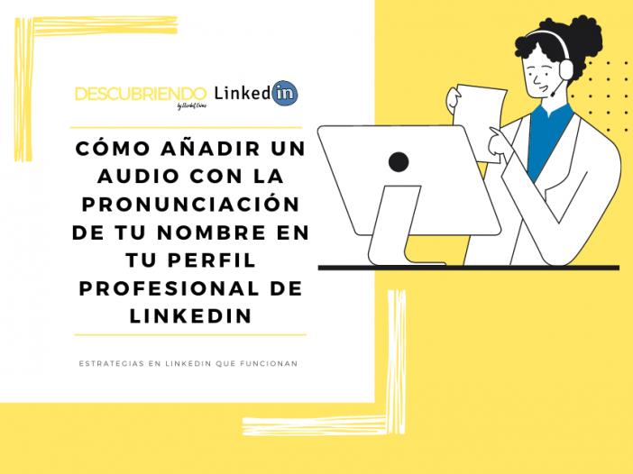 Cómo añadir un audio con la pronunciación de tu nombre en tu perfil profesional de LinkedIn _ Descubriendo LinkedIn by Elisabet Cañas