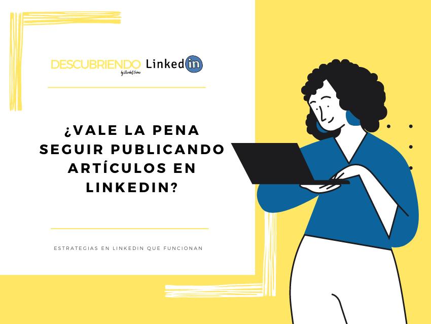 Vale la pena o no seguir publicando artículos en LinkedIn _ Descubriendo LinkedIn by Elisabet Cañas