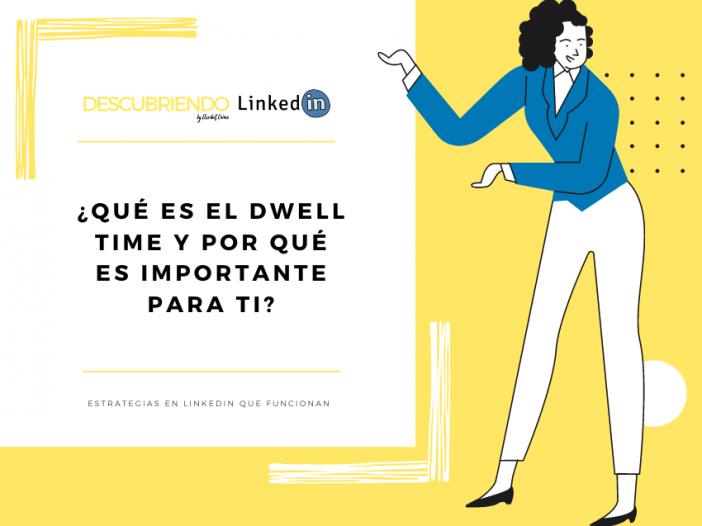 Qué es el Dwell Time de LinkedIn _ algoritmo _ Descubriendo LinkedIn by Elisabet Cañas