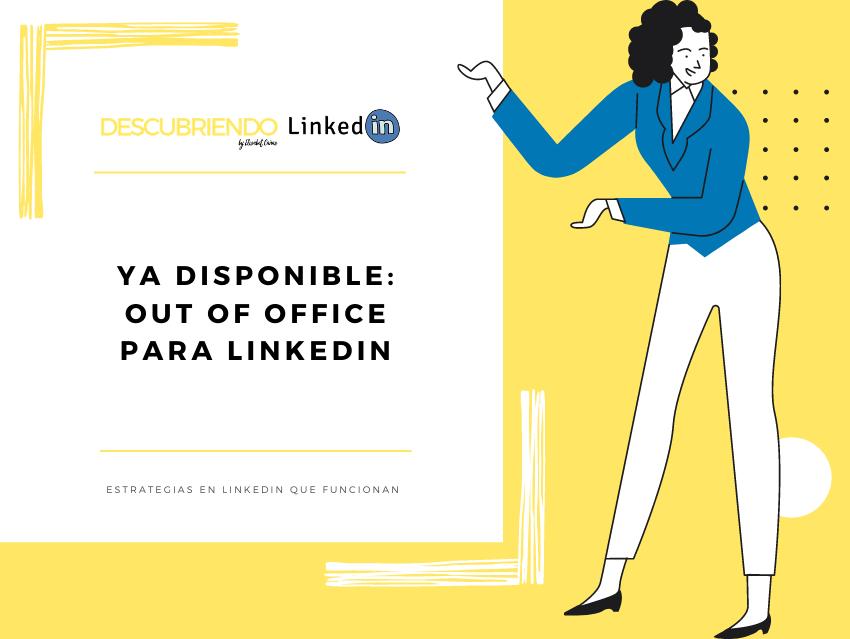 OUT OF OFFICE _ Nueva funcionalidad 2020 en LinkedIn _ Descubriendo LinkedIn by Elisabet Cañas