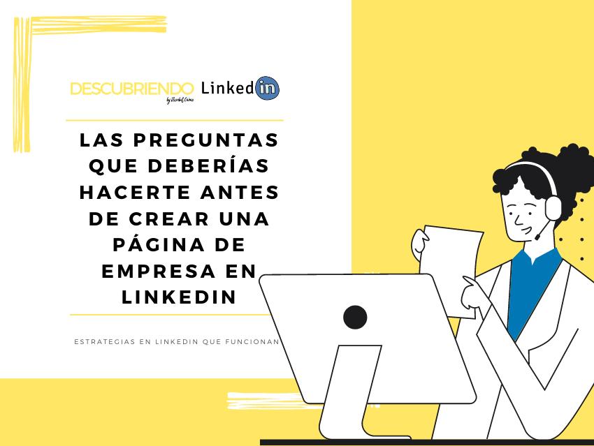 Las preguntas que deberías hacerte antes de crear una página de empresa en LinkedIn _ Descubriendo LinkedIn by Elisabet Cañas