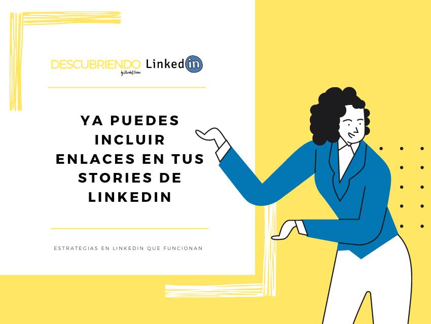 Ya puedes incluir enlaces en tus Stories de LinkedIn _ Descubriendo LinkedIn by Elisabet Cañas