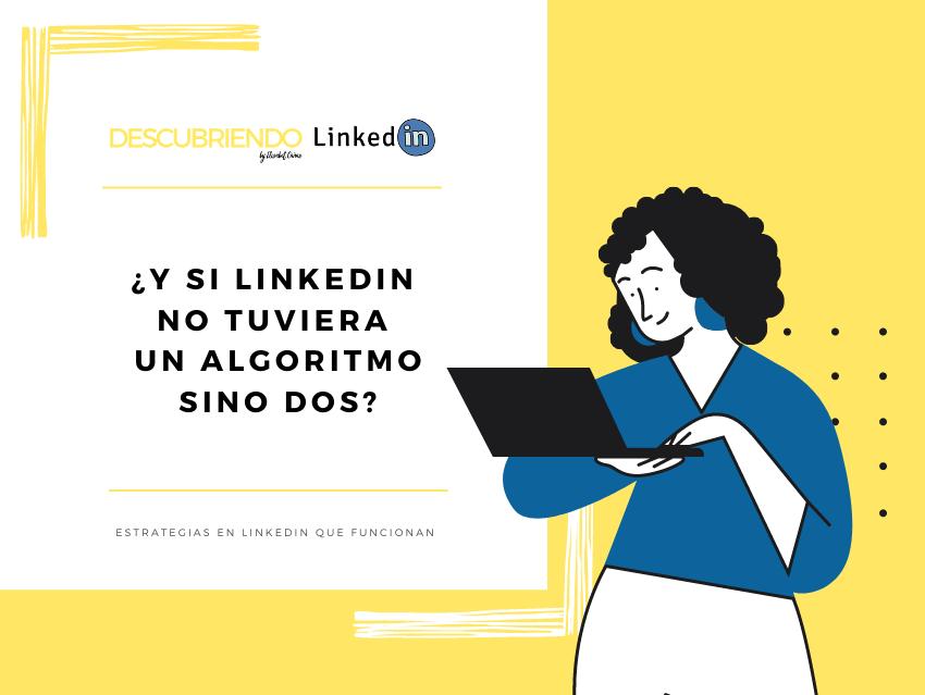 LinkedIn tiene dos algoritmos diferentes, uno para móvil y uno para ordenador _ Descubriendo LinkedIn by Elisabet Cañas