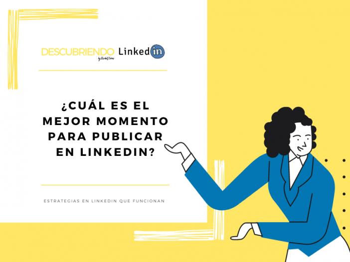 Cuál es el mejor momento para publicar en LinkedIn _ Descubriendo Linkedin by Elisabet Cañas