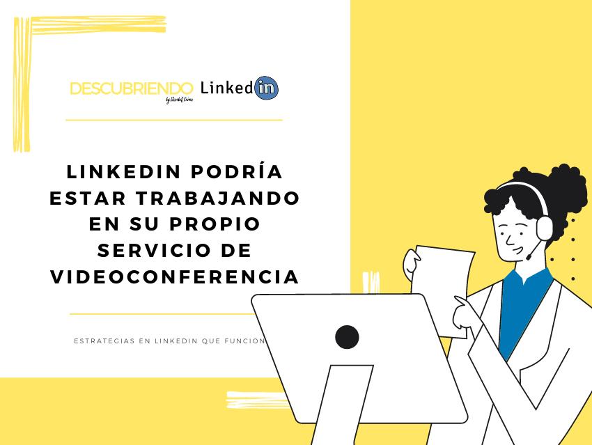 LinkedIn podría estar trabajando en un servicio de videoconferencia _ Descubriendo LinkedIn by Elisabet Cañas