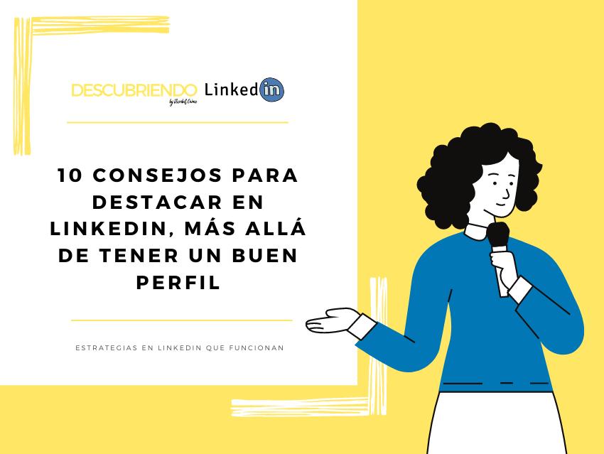 10 consejos para destacar en LinkedIn _ Descubriendo LinkedIn by Elisabet Cañas