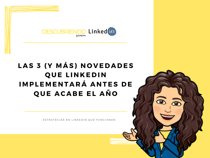 Las 3 novedades que LinkedIn implementará este año _ Descubriendo LinkedIn by Elisabet Cañas
