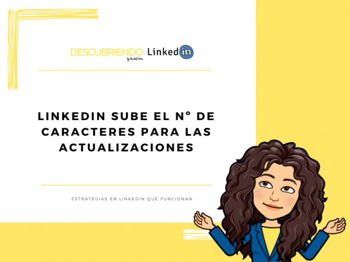 LinkedIn aumenta el número de caracteres disponibles para las actualizaciones _ Descubriendo LinkedIn by Elisabet Cañas