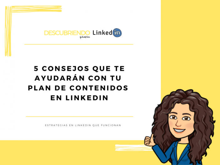 Los 5 consejos que te ayudarán con tu plan de contenidos en LinkedIn _ Descubriendo LinkedIn by Elisabet Cañas