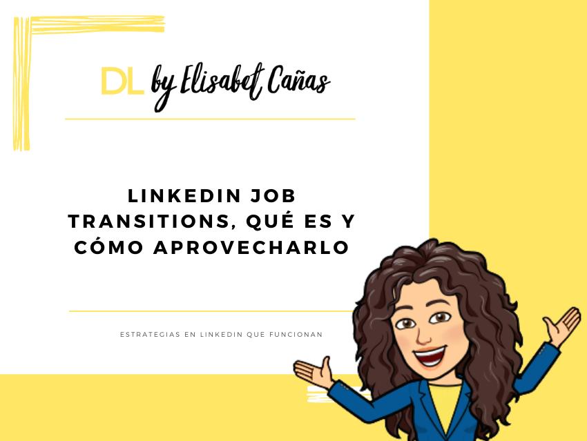 LinkedIn Job Transitions _ qué es y cómo aprovecharlo _ Descubriendo LinkedIn _ DL by Elisabet Cañas