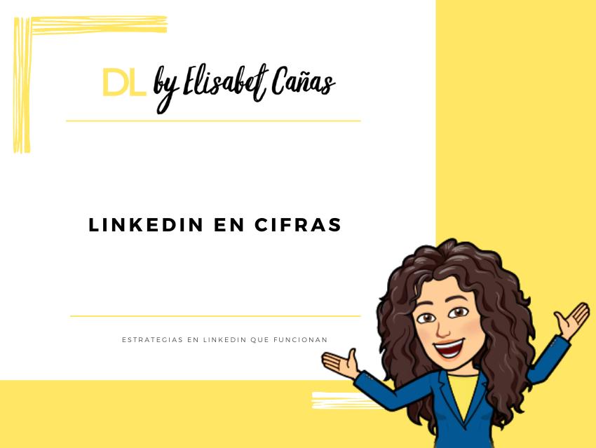 LinkedIn en cifras _ estadísticas sobre LinkedIn _ Descubriendo LinkedIn _ DL by Elisabet Cañas