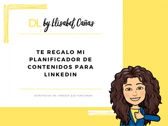 Te regalo mi planificador de contenidos para LinkedIn _ Descubriendo LinkedIn _ DL by Elisabet Cañas