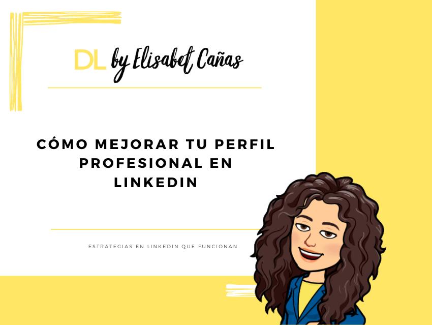 Cómo mejorar tu perfil profesional en LinkedIn _ Descubriendo LinkedIn _ DL by Elisabet Cañas