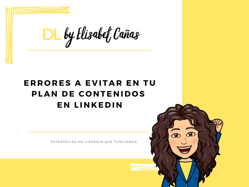 Errores a evitar en tu plan de contenidos en LinkeDIn _ Descubriendo LinkedIn _ DL by Elisabet Cañas
