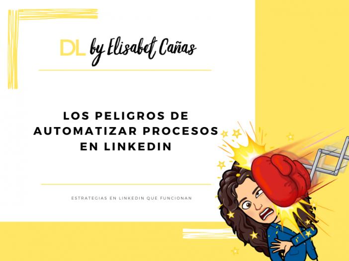 Los peligros de automatizar procesos en LinkedIn _ Descubriendo LinkedIn _ DL by Elisabet Cañas